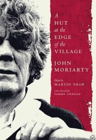 Book cover of The Hut At The Edge of the Village by John Moriarty, edited by Martin Shaw.