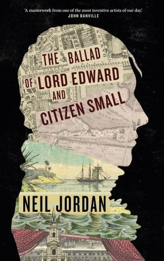 Book cover of The Ballad of Lord Edward and Citizen Small by Neil Jordan